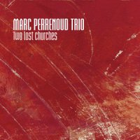"Marc Perrenoud Trio ""Two Lost Churches"" (2012)  / jazz"