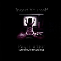 Paul Harbor - Insert Yourself LP (2012) /  Psy Ambient, Downtempo, Nu Jazz, Dub