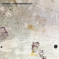 Chicago Underground Duo - Age Of Energy (2012) / modern creative, contemporary jazz,  experimental, ambient