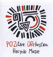 PoZitive Orchestra - Recycle Music (2008) / rock