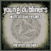 The Young Dubliners - With All Due Respect - The Irish Sessions (2007) / Folk, [Re:Irish Up]