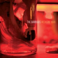 "The Bamboos ""Medicine Man"" (2012) / funk, soul"