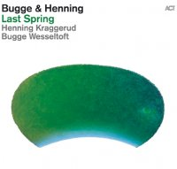 "Bugge Wesseltoft & Henning Kraggerud ""Last Spring"" (2012) / piano, violin, crossover, folk, classical, ACT-music"