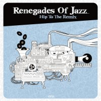 "Renegades Of Jazz ""Hip To Remix"" (2012) / remixes, electronic, funky, dance"
