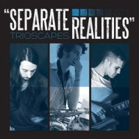 Trioscapes - Separate Realities (2012) / Fusion, Progressive Rock, Instrumental
