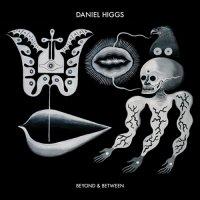 Daniel Higgs – Beyond & Between (2011) // alt folk, alt country, experimental, acoustic, ритуал пения вглубь