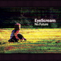"EyeScream - ""No.Future"" (2012) / Electronic"
