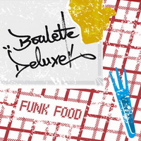 Boulette Deluxe - Funk Food (2013) / experimental, acid jazz, funky, hip-hop