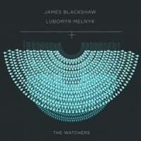 "James Blackshaw & Lubomyr Melnyk ""The Watchers"" (2013) / experimental, continuous music piano, 12 string guitar"