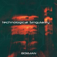 Boxman - Technological Singularity (2013) / drum'n'bass, techstep drum'n'bass, technoid drum'n'bass