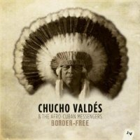 Chucho Valdes & The Afro-Cuban Messengers – Border-Free (2013) / Jazz