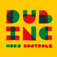 DUB Inc. - Hors Controle (2010) / Reggae , Dancehall , Ska , Dub , Raggamuffin