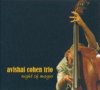Avishai Cohen Trio - Night of magic (2008) / Jazz, Post Bop