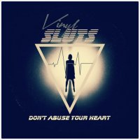 Vinyl Sluts - Don't Abuse Your Heart (2013) / electro, synth-pop, new wave