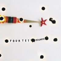 Four Tet – Rounds (Special Anniversary Edition) (2013) / Electronic, Experimental, IDM