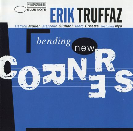 Erik Truffaz with Patrick Muller, Marcello Giuliani, Marc Erbetta feat. Nya - Bending New Corners (1999) / acid jazz, future jazz, fusion, drum'n'bass, downtempo