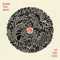 Bomb The Bass - In the Sun (2013) / Electronic,  Downtempo, Trip-Hop