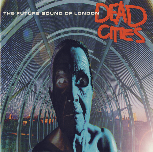Future Sound Of London «Dead Cities» (1996) / leftfield, abstract, downtempo, experimental, ambient, [Re:up]