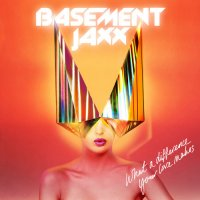Basement Jaxx – What a Difference Your Love Makes (Single) (2013) / Electronic, House, Disco, Funk