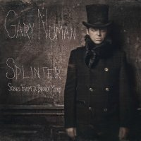 Gary Numan – Splinter [Songs From a Broken Mind] (2013) // synth-pop, darkwave, industrial rock, бес в ребро