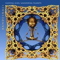 Bandesnaci - Sleeping Skies, Wandering Planets 2013 / atmospheric techno, chillstep, trip-hop, digital ambient