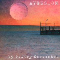 Aversion Mixtape by Dmitry Kartashov / Electronic, Downtempo, Experimental