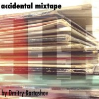 Accidental mixtape by Dmitry Kartashov / House, Deep House, Electronic
