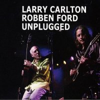 Larry Carlton & Robben Ford - Unplugged (2013) / jazz, blues