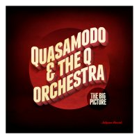 Quasamodo & The Q Orchestra - The Big Picture (2014) / Nu Funk, Nu Soul, Breakbeat, Nu Jazz