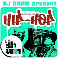 DJ Shum - History of Hip Hop # 1 / Hip Hop , Rap
