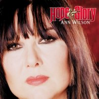 "Ann Wilson (""Heart"") - Hope & Glory (Exclusive) (2007) / Rock, Soft Rock, Country"