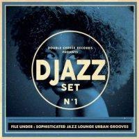 Djazz Set - N� 1 (File Under: Sophisticated Jazz Lounge Urban Groove) 2014 / electronic, nu jazz, lounge