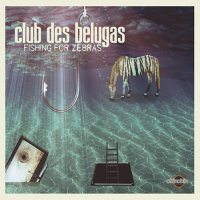 Club des Belugas - Fishing for Zebras (2014) / Nu Jazz, Lounge, Electro Swing, Lo-Fi
