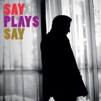 "Fazıl Say ""Say Plays Say"" (2014) / solo piano, jazz, classical, covers"