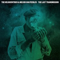 The Heliocentrics & Melvin Van Peebles - The Last Transmission (2014) / future jazz, funk, downtempo, psychedelic, dub, experimental