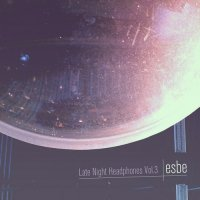 Esbe - Late Night Headphones (Volume 3) (LP) (2012) / electronic, chill, downtempo, hip-hop, insturmental, trip-hop