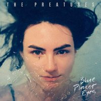 The Preatures - Blue Planet Eyes (2014) / Indie Pop, Rock
