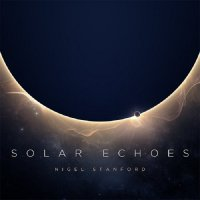 Nigel Stanford - Solar Echoes (2014) / Electronic, Ambient, Downtempo, New Age