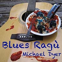 Michael Dyer - Blues Ragù (2014) / Blues, Harmonica Blues, Folk Blues