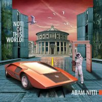 Adam Nitti - Not of This World (2014) / Jazz, Fusion