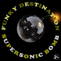 Funky Destination � Supersonic Bomb (2015) / funk, broken beat, nu disco, funky groove, soul, jazz