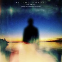 All India Radio – Once a Day: Remixes & Unreleased Tracks Vol.1, 2, 3 (2009-2014) / downtempo, post-rock, trip-hop, Australia