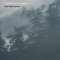Ketil Bjornstad - A Passion for John Donne (2014) / jazz