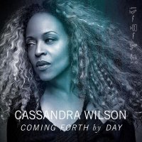 "Cassandra Wilson ""Coming Forth By Day"" (2015) / jazz"