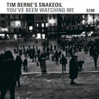 "Tim Berne's Snakeoil ""You've Been Watching Me"" (2015) / free jazz, avant-garde, ECM"