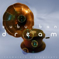 Suburban Dream - Incomplete Discography (2015) / downtempo, electronic, chillout, electronica, hip-hop