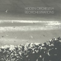 Hidden Orchestra - Reorchestrations (2015) / electronic, nu jazz, remixes