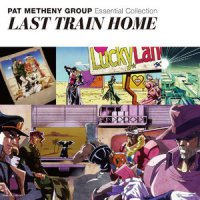 Pat Metheny Group - Essential Collection: Last Train Home (2015) / Jazz, Fusion