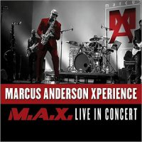 Marcus Anderson - Marcus Anderson Xperience: M.A.X. Live In Concert (2015) /  Jazz Fusion, Smooth Jazz