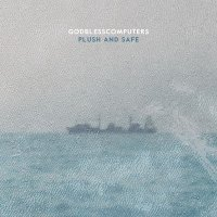 Godblesscomputers - Plush and Safe (2015) / Electronic, Ambient, Chillwave, Trip-Hop